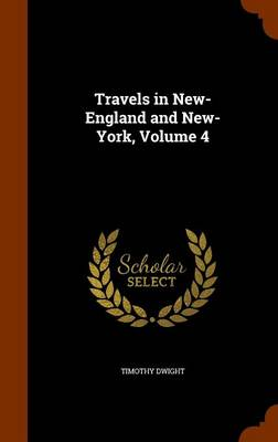Travels in New-England and New-York, Volume 4 by Timothy Dwight