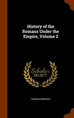 History of the Romans Under the Empire, Volume 2 by Charles Merivale