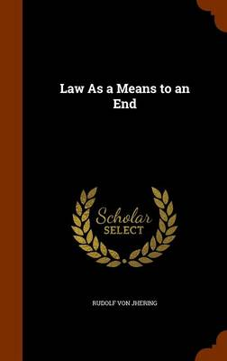 Law as a Means to an End by Rudolf Von Jhering