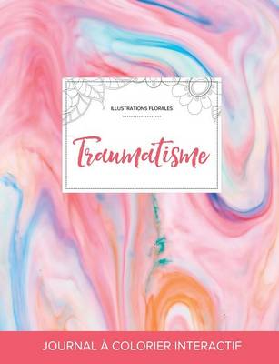 Journal de Coloration Adulte Traumatisme (Illustrations Florales, Chewing-Gum) by Courtney Wegner
