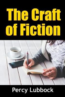 The Craft of Fiction by Percy Lubbock