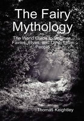 The Fairy Mythology by Thomas Keightley