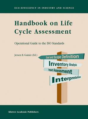 Handbook on Life Cycle Assessment Operational Guide to the ISO Standards by Jeroen B. Guinee