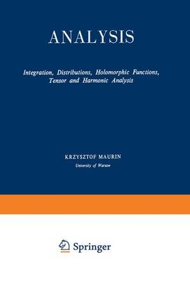 Analysis Integration, Distributions, Holomorphic Functions, Tensor and Harmonic Analysis by Krzysztof Maurin