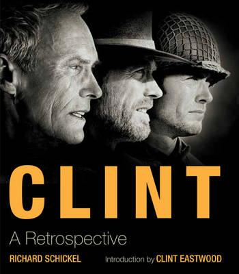Clint A Retrospective by Richard Schnickel, Clint Eastwood