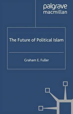 The Future of Political Islam by G. Fuller