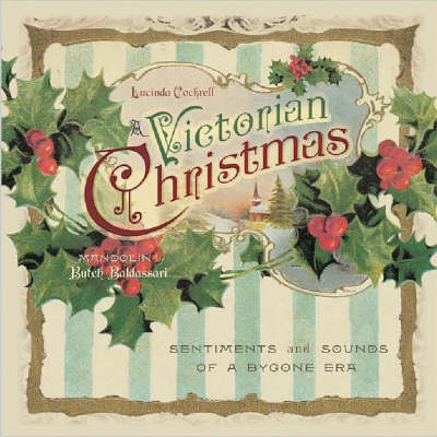 A Victorian Christmas Sentiments and Sounds of a Bygone Era by Lucinda Cockrell