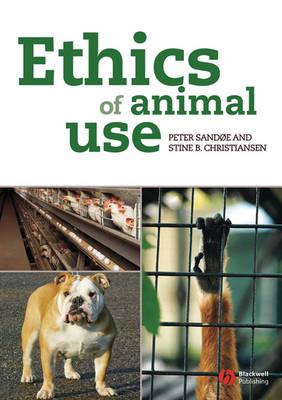 Ethics of Animal Use by Peter Sandoe, Stine B. Christiansen