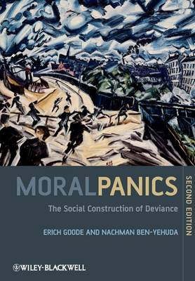 Moral Panics The Social Construction of Deviance by Erich (State University of New York at Stony Brook) Goode, Nachman (Hebrew University, Jerusalem) Ben-Yehuda