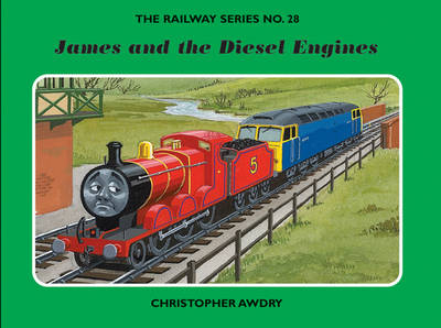 The Railway Series No. 28: James and the Diesel Engines by Christopher Awdry