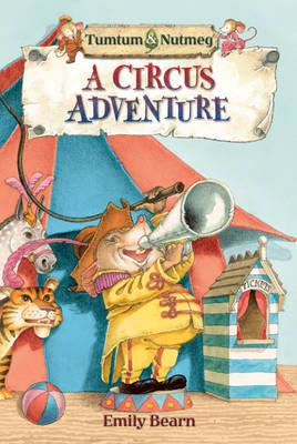 Tumtum and Nutmeg: A Circus Adventure by Emily Bearn