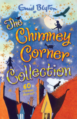 The Chimney Corner Collection 100 Stories in 1 Volume! by Enid Blyton