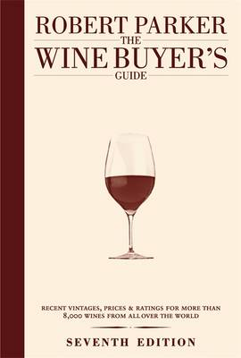 The Wine Buyer's Guide The Complete, Easy-to-use Reference on Recent Vintages, Prices, and Ratings for More Than 8,000 Wines from All the Major Wine Regions by Robert Parker