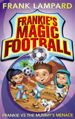 Frankie's Magic Football: Frankie vs the Mummy's Menace by Frank Lampard