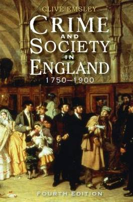 Crime and Society in England 1750 - 1900 by Professor Clive Emsley