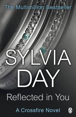 Reflected in You A Crossfire Novel by Sylvia Day