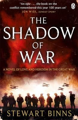 The Shadow of War The Great War Series Book 1 by Stewart Binns
