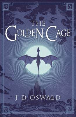 The Golden Cage The Ballad of Sir Benfro by J.D. Oswald