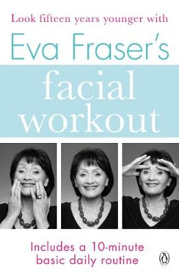 Eva Fraser's Facial Workout Look Fifteen Years Younger with this Easy Daily Routine by Eva Fraser