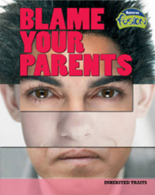 Blame Your Parents Inherited Traits by Buffy Silverman