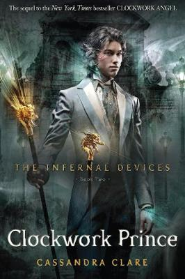 The Infernal Devices : Clockwork Prince by Cassandra Clare