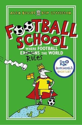 Football School: Where Football Explains the World by Alex Bellos, Ben Lyttleton