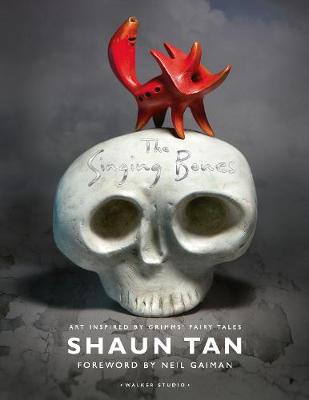 The Singing Bones by Shaun Tan, Neil Gaiman