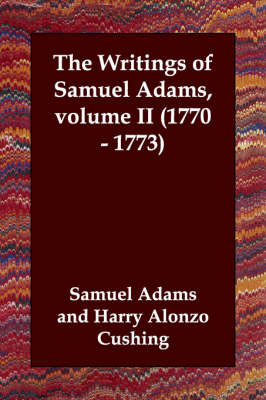 The Writings of Samuel Adams, Volume II (1770 - 1773) by Samuel Adams