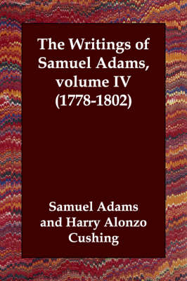 The Writings of Samuel Adams, Volume IV (1778-1802) by Samuel Adams