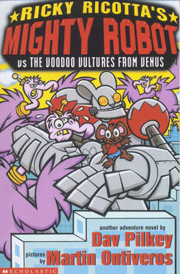 Mighty Robot Vs the Voodoo Vultures from Venus by Dav Pilkey