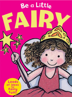 Be a Little Fairy by Sue Barraclough