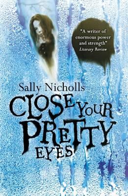 Close Your Pretty Eyes by Sally Nicholls