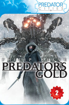 Predator Cities 2: Predator's Gold by Philip Reeve