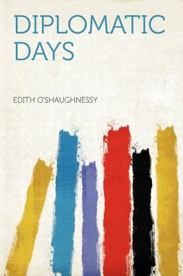 Diplomatic Days by Edith O'Shaughnessy
