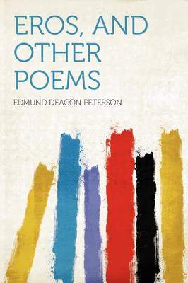 Eros, and Other Poems by Edmund Deacon Peterson