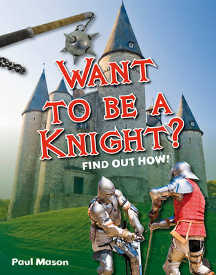Want to be a Knight? Age 6-7, Below Average Readers by Paul Mason