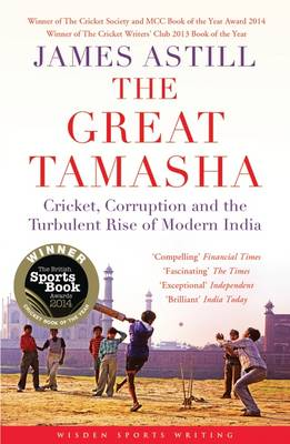 The Great Tamasha Cricket, Corruption and the Turbulent Rise of Modern India by James Astill