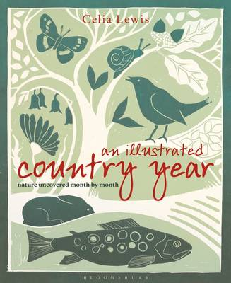 An Illustrated Country Year Nature Uncovered Month by Month by Celia Lewis