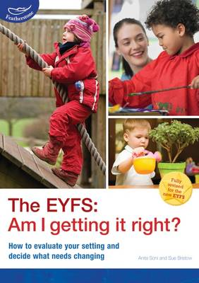 The EYFS: Am I Getting it Right? How to Evaluate Your Setting and Decide What Needs Changing by Anita Soni, Sue Bristow