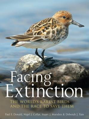 Facing Extinction The World's Rarest Birds and the Race to Save Them by Paul Donald, Nigel Collar, Stuart Marsden, Debbie Pain