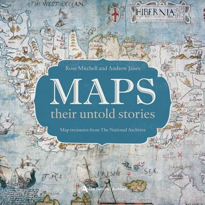Maps: Their Untold Stories by Rose Mitchell, Andrew Janes