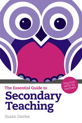 The Essential Guide to Secondary Teaching Practical Skills for Teachers by Susan, OBE Davies