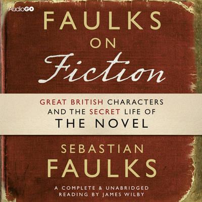 Faulks on Fiction : Audiobook Edition by Sebastian Faulks