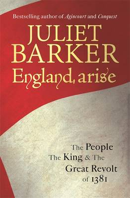 England, Arise The People, the King and the Great Revolt of 1381 by Juliet Barker
