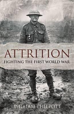Attrition Fighting the First World War by William Philpott