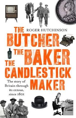 Cover for The Butcher, the Baker, the Candlestick-Maker The Story of Britain Through its Census, Since 1801 by Roger Hutchinson