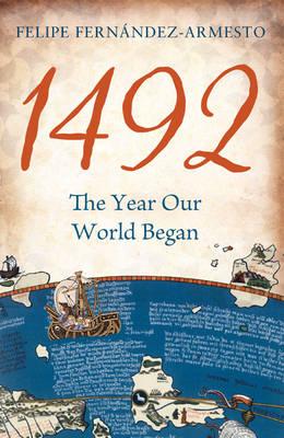 1492 - The Year Our World Began by Felipe Fernandez-Armesto
