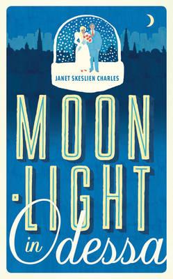 Moonlight in Odessa by Janet Skeslien Charles