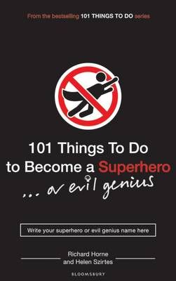 101 Things to Do to Become a Superhero (or Evil Genius) by Helen Szirtes, Richard Horne