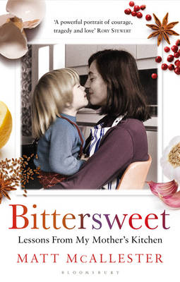 Bittersweet Lessons from My Mother's Kitchen by Matt McAllester